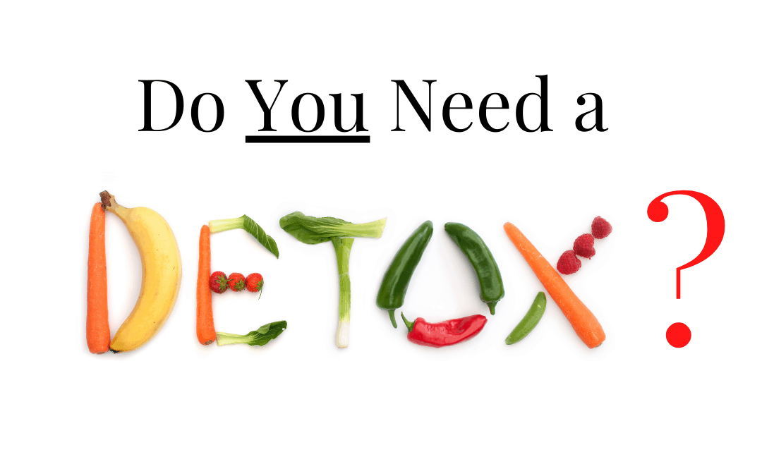 Do YOU need a Detox??